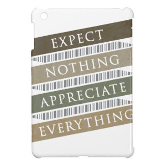 Expect Nothing Appreciate Everything iPad Mini Cases