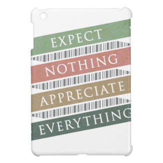 Expect Nothing Appreciate Everything iPad Mini Covers