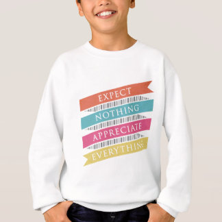 Expect Nothing Appreciate Everything Sweatshirt
