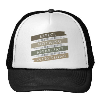 Expect Nothing Appreciate Everything Trucker Hat