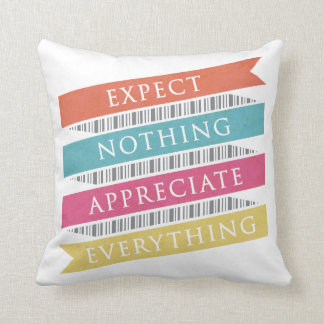 Expect Nothing Appreciate Everything Typography Throw Pillow