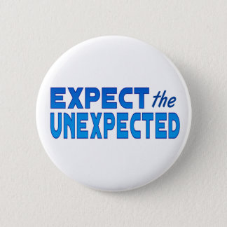 Expect the Unexpected 2 Inch Round Button