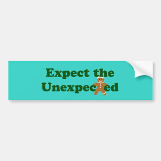 Expect the Unexpected Gingerbread Bumper Sticker