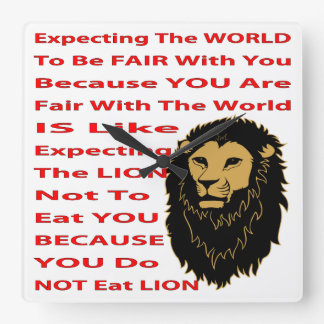 Expecting The World To Be Fair With You Square Wall Clock