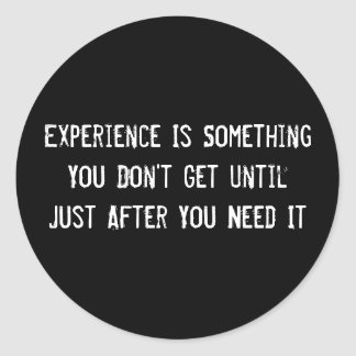 Experience Is Something You Don't Get Until Just A Round Sticker