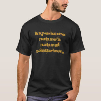 Experience nature's natural moisturizer... T-Shirt