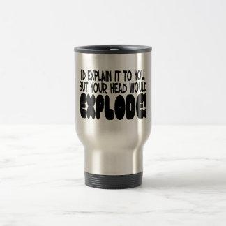 Explanation Would Make Head Explode Travel Mug