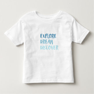 EXPLORE DREAM DISCOVER TODDLER T-SHIRT