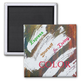 Express Yourself In Living Colour Magnet