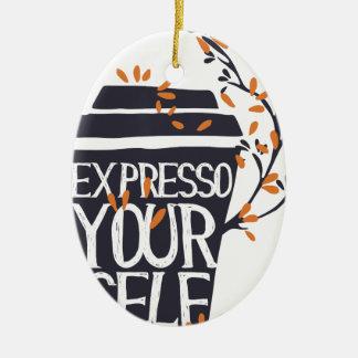 expresso your self ceramic ornament