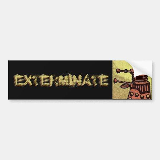 EXTERMINATE BUMPER STICKER by MilkyWay Art