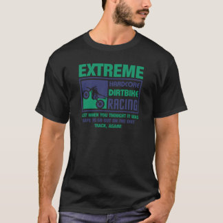 Extreme Hardcore Dirtbike Racing T-Shirt