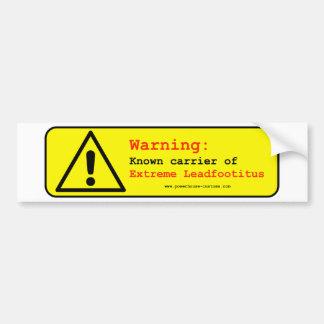 Extreme Leadfootitus Bumper Sticker
