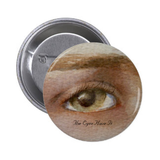 "Eye Button with ""The Eyes Have It"" printed on"