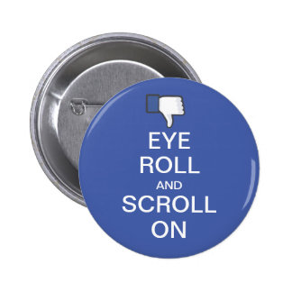 Eye Roll and Scroll On Snarky Facebook 2 Inch Round Button