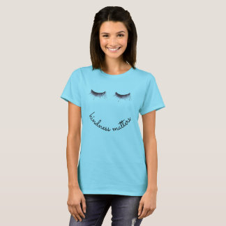 Eyelashes Kindness matters T-Shirt
