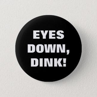 EYES DOWN, DINK! 2 INCH ROUND BUTTON