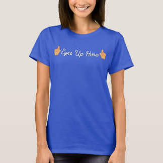 Eyes Up Here Reminder T-Shirt
