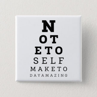Eyesight Test Note To Self Make Today Amazing 2 Inch Square Button