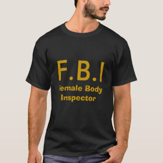 F.B.I, Female Body Inspector T-Shirt