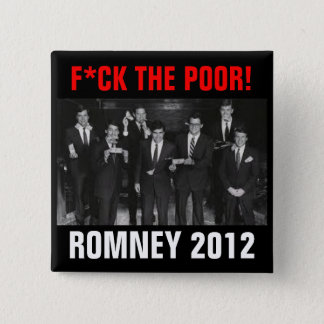 F*CK THE POOR Romney 2012 2 Inch Square Button