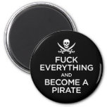 f*** everything and become a pirate fridge magnet