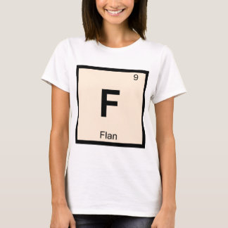 F - Flan Chemistry Periodic Table Symbol T-Shirt