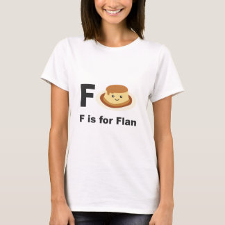 F is for Flan T-Shirt