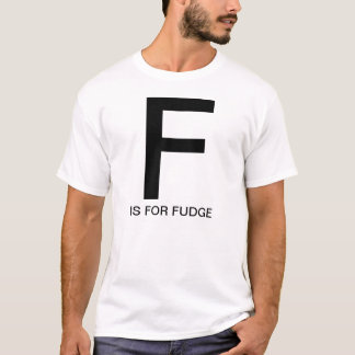F is for Fudge T-Shirt