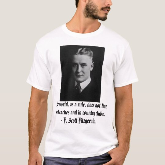 F. Scott Fitzgerald, The world, as a rule, does... T-Shirt