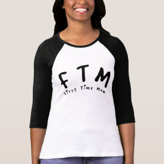 F.T.M. First Time Mom Tee Shirts