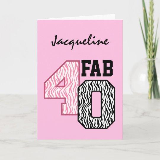FAB 40th Birthday PINK BLACK WHITE ZEBRA PRINT Card
