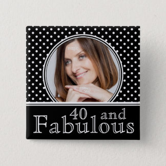 Fabulous 40th Birthday BW Polka Dots Photo 2 Inch Square Button