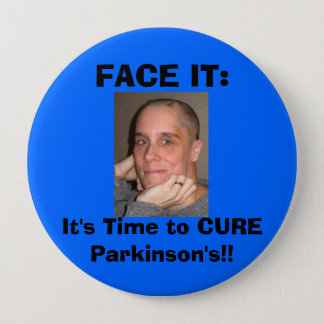 FACE IT:, It's Time to CURE Parkinson's! 4 Inch Round Button