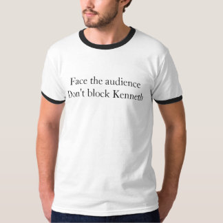 Face the audienceDon't block Kenneth T-Shirt