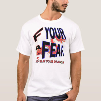 Face Your Fear Slay your Dragon T-Shirt