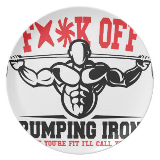 FACK OFF PUMPING IRON IF YOUR FIT I WILL CALL YOU. PLATE