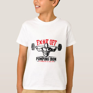 FACK OFF PUMPING IRON IF YOUR FIT I WILL CALL YOU. T-Shirt