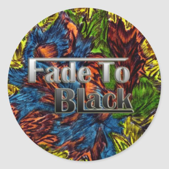 Fade To Black round sticker