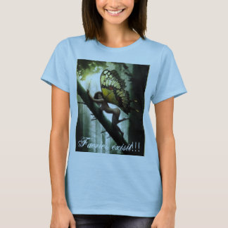 Faeries exisit!!! T-Shirt