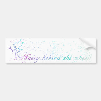 Faery behind the wheel bumper stickers