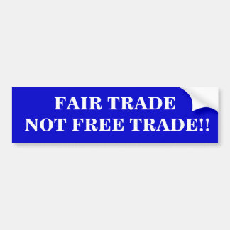 Fair trade not free trade. bumper sticker