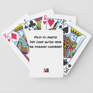 FAIS YOU LEFT THE IDIOTS WHOM ONE UPSETS BY BICYCLE PLAYING CARDS