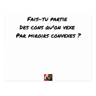 FAIS YOU LEFT THE IDIOTS WHOM ONE UPSETS BY POSTCARD