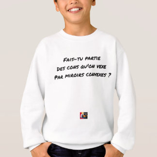 FAIS YOU LEFT THE IDIOTS WHOM ONE UPSETS BY SWEATSHIRT