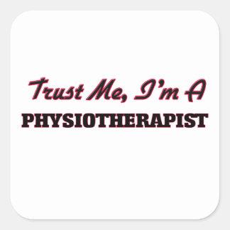 Faites confiance que je je suis un Physioarapist Stickers Carrés