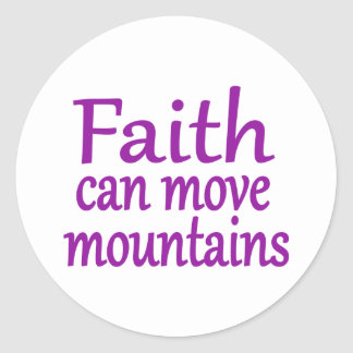 Faith can move mountains classic round sticker