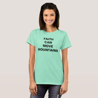 """Faith Can Move Mountains"" Women's T-shirt"