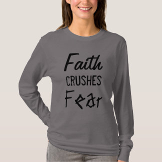 Faith CRUSHES Fear Inspirational Quote T-Shirt