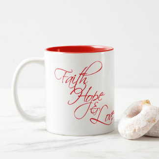 Faith Hope and Love --The three greatest gifts Two-Tone Coffee Mug